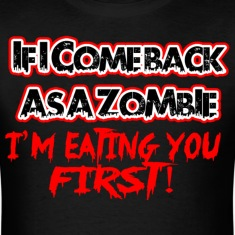 IF I COME BACK AS A ZOMBIE IM EATING YOU FIRST