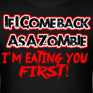 IF I COME BACK AS A ZOMBIE IM EATING YOU FIRST - Men's T-Shirt