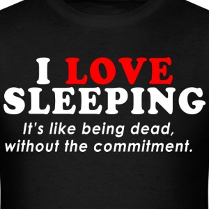 I-Love-SleepingIts-Like-Being-Dead-Without - Men's T-Shirt