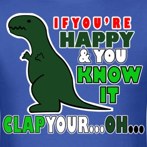 IF YOUR HAPPY AND YOU KNOW IT CLAP YOUROH T - Men's T-Shirt