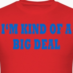 IM-KIND-OF-A-BIG-DEAL-Funny-T-Shirt