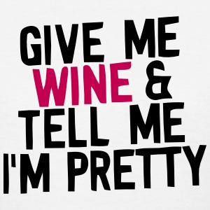 GIVE ME WINE & TELL ME I'M PRETTY Women's T-Shirts - Women's T-Shirt