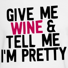 GIVE ME WINE & TELL ME I'M PRETTY Long Sleeve Shirts