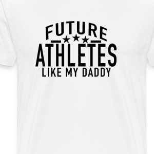 future_athletes_like_my_daddy - Men's Premium T-Shirt