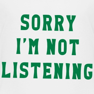 SORRY I'M NOT LISTENING Baby & Toddler Shirts - Toddler Premium T-Shirt