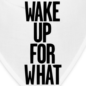 WAKE UP FOR WHAT Caps - Bandana
