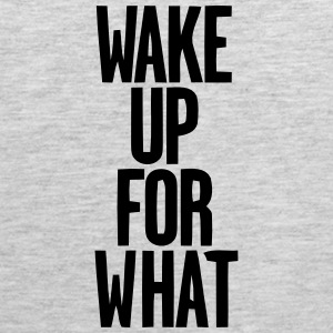 WAKE UP FOR WHAT Tank Tops - Men's Premium Tank