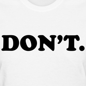 Don't  Women's T-Shirts - Women's T-Shirt