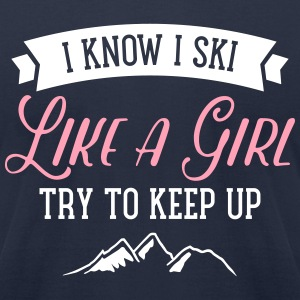 I Know I Ski Like A Girl - Try To Keep Up T-Shirts - Men's T-Shirt by American Apparel
