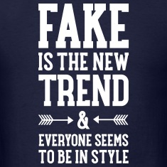 Fake Is The New Trend... T-Shirts