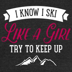 I Know I Ski Like A Girl - Try To Keep Up T-Shirts