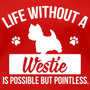 Dog shirt: Life without a Westie is pointless Women's T-Shirts - Women's Premium T-Shirt