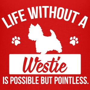 Dog shirt: Life without a Westie is pointless Kids' Shirts - Kids' Premium T-Shirt