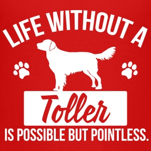 Dog shirt: Life without a Toller is pointless Kids' Shirts - Kids' Premium T-Shirt