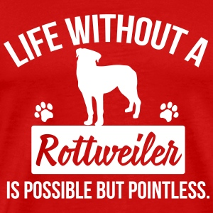Dog shirt: Life without a Rottweiler is pointless T-Shirts - Men's Premium T-Shirt
