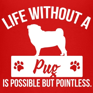 Dog shirt: Life without a Pug is pointless Baby & Toddler Shirts - Toddler Premium T-Shirt