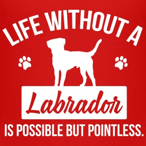 Dog shirt: Life without a Labrador is pointless Baby & Toddler Shirts - Toddler Premium T-Shirt