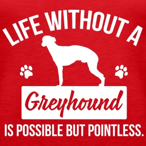 Dog shirt: Life without a Greyhound is pointless Tanks - Women's Premium Tank Top