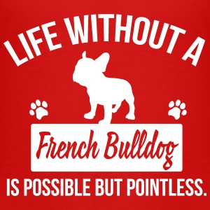 Dog shirt: Life without a Frenchie is pointless Baby & Toddler Shirts - Toddler Premium T-Shirt