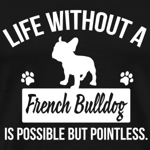 Dog shirt: Life without a Frenchie is pointless T-Shirts - Men's Premium T-Shirt