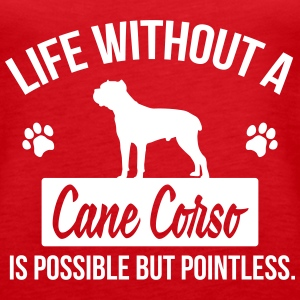 Dog shirt: Life without a Cane Corso is pointless Tanks - Women's Premium Tank Top
