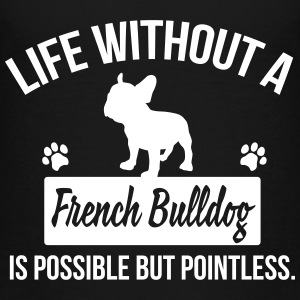 Dog shirt: Life without a Frenchie is pointless Kids' Shirts - Kids' Premium T-Shirt