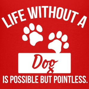 Dog shirt: Life without a Dog is pointless Kids' Shirts - Kids' Premium T-Shirt