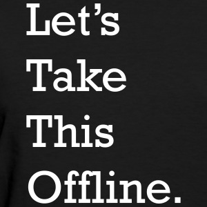 Let's Take This Offline - Women's T-Shirt - Women's T-Shirt