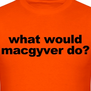 WHAT WOULD MACGYVER DO - Men's T-Shirt
