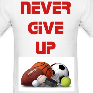 Never Give Up Sports Edition - Men's T-Shirt