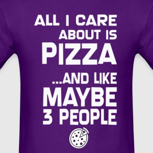Care About Pizza And 3 People Girls - Men's T-Shirt