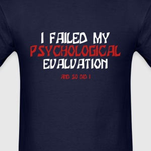 Failed Psych Evaluation - Men's T-Shirt