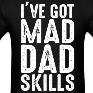 I've got mad dad skills - Men's T-Shirt