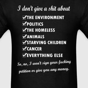 I dont give a shit about the environment politics  - Men's T-Shirt