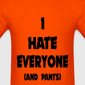 I Hate Everyone  And Pants  Girls Muscle Top - Men's T-Shirt