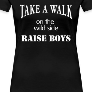 Take a Walk on the Wild Side Raise Boys  Women's T-Shirts - Women's Premium T-Shirt