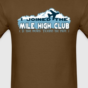 I joined the mile high club if that means tickling - Men's T-Shirt