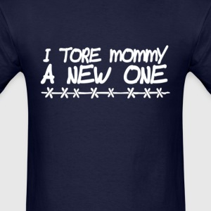 I tore mommy a new one - Men's T-Shirt
