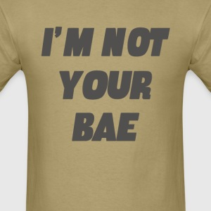 I'm Not Your Bae Girls - Men's T-Shirt
