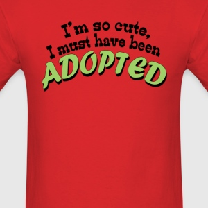 Im so cute i must have been adopted - Men's T-Shirt