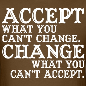Accept ehat you can't change what you can't accept - Men's T-Shirt