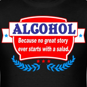 Alcohol because no great story ever starts with - Men's T-Shirt