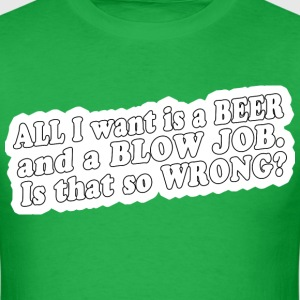 All i want is a beer and a blow job - Men's T-Shirt