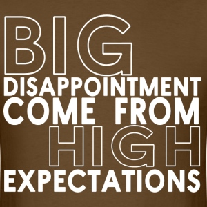 Big disappointment come from high expectations - Men's T-Shirt