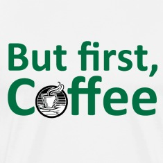 But First, Coffee T-Shirts