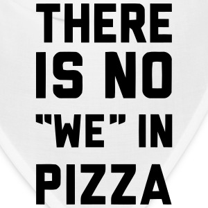 THERE IS NO WE IN PIZZA Caps - Bandana