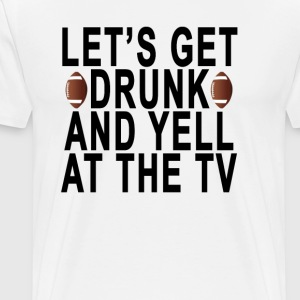 football_lets_get_drunk_and_yell_at_the_ - Men's Premium T-Shirt