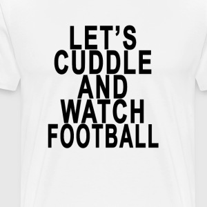 lets_cuddle_and_watch_football - Men's Premium T-Shirt