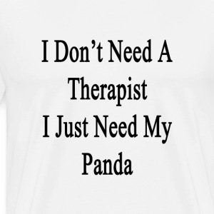 i_dont_need_a_therapist_i_just_need_my_p T-Shirts - Men's Premium T-Shirt