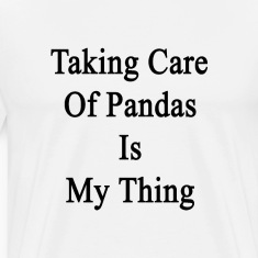 taking_care_of_pandas_is_my_thing T-Shirts